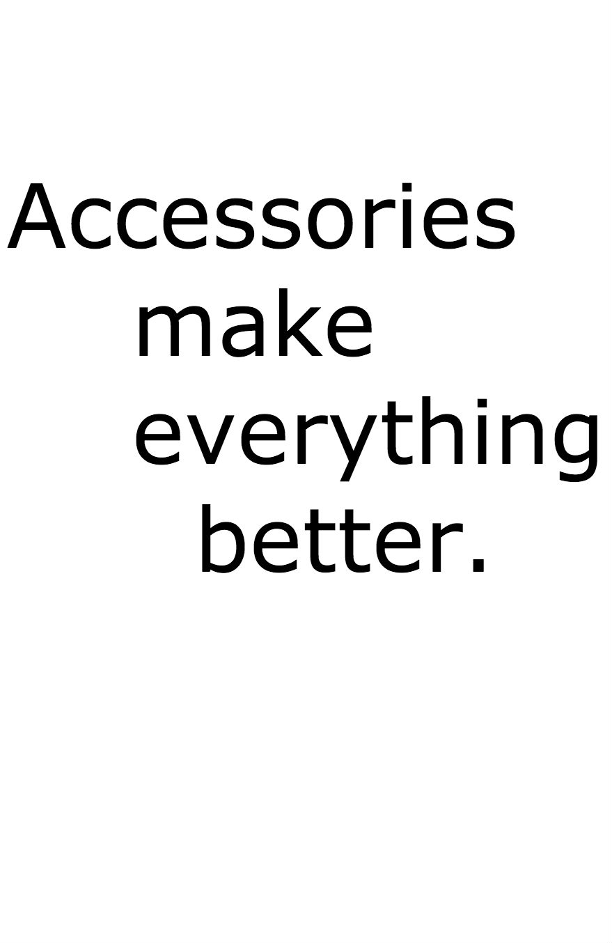 Accessories Make Everything Better
